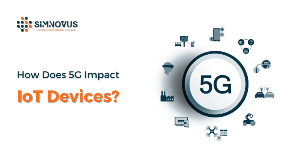 How Does 5G Impact IoT Devices?